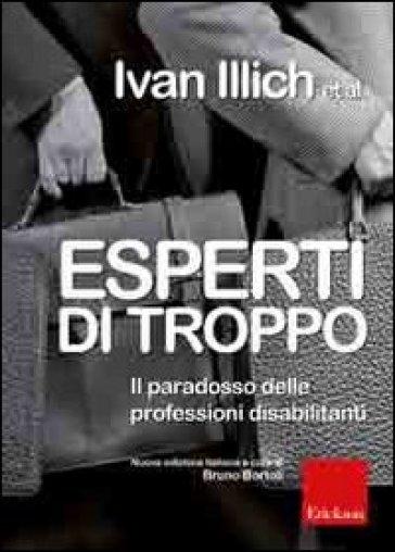 Esperti di troppo. Il paradosso delle professioni disabilitanti - Ivan Illich | Thecosgala.com