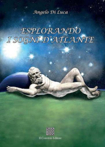 Esplorando i sogni d'Atlante - Angelo Di Luca | Kritjur.org