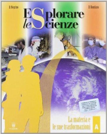 Esplorare le scienze. Scienze per temi. Vol. A. Per la Scuola media - Bruna Negrino |