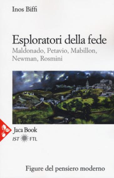 Esploratori della fede. Maldonado, Petavio, Mabillon, Newman, Rosmini - Inos Biffi | Kritjur.org