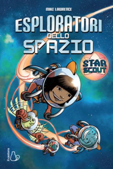 Esploratori dello spazio. Star scout - Mike Lawrence   Jonathanterrington.com