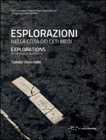 Esplorazioni nella città dei ceti medi. Torino (1945-1980). Ediz. italiana e inglese - Gaia Caramellino   Thecosgala.com