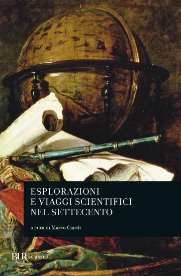 Esplorazioni e viaggi scientifici nel Settecento - M. Ciardi | Rochesterscifianimecon.com
