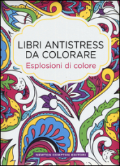 Esplosioni di colore. Libri antistress da colorare
