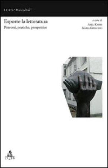 Esporre la letteratura. Percorsi, pratiche e prospettive - A. Kahrs | Ericsfund.org