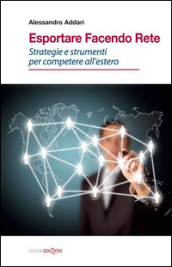 Esportare facendo rete. Strategie e strumenti per competere all