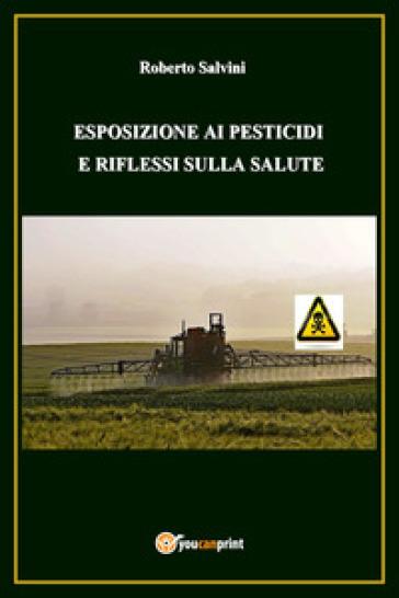 Esposizione ai pesticidi e riflessi sulla salute - Roberto Salvini | Thecosgala.com