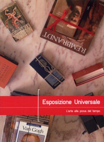 Esposizione universale. L'arte alla prova del tempo (Universal Expo). Ediz. italiana e inglese - G. Di Pietrantonio  