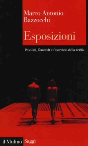 Esposizioni. Pasolini, Foucault e l'esercizio della verità