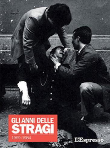 L'Espresso. Gli anni delle stragi 1969-1984 - B. Manfellotto |