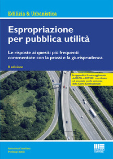 Espropriazione per pubblica utilità. Le risposte ai quesiti più frequenti commentate con la prassi e la giurisprudenza - Antonino Cimellaro |