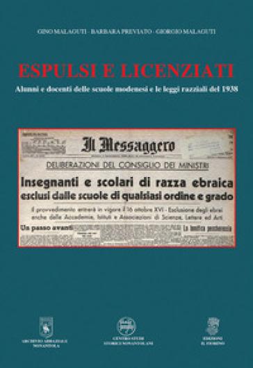 Espulsi e licenziati. Alunni e docenti delle scuole modenesi e le leggi razziali del 1938 - Gino Malaguti |