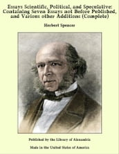 Essays Scientific, Political, and Speculative: Containing Seven Essays not Before Published, and Various other Additions (Complete)