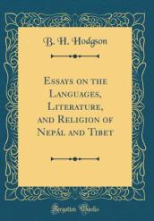Essays on the Languages, Literature, and Religion of Nepal and Tibet (Classic Reprint)