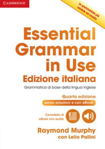 Essential grammar in use. Without answers. Per le Scuole superiori. Con e-book. Con espansione online - Raymond Murphy |