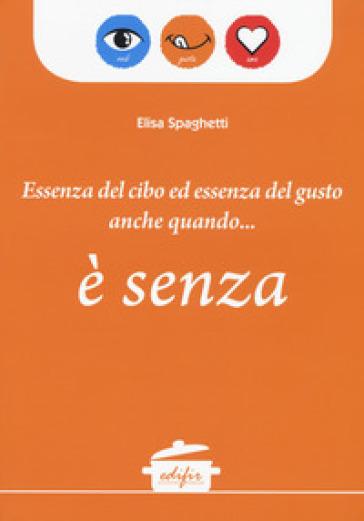 Essenza del cibo ed essenza del gusto anche quando... è senza - Elisa Spaghetti | Jonathanterrington.com