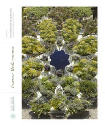 Essenza mediterranea. Festival internazionale di garden design 2017. Ediz. italiana e inglese
