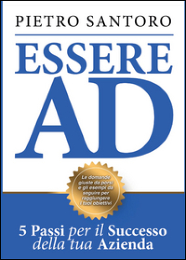 Essere AD. 5 passi per il successo della tua azienda - Pietro Santoro |