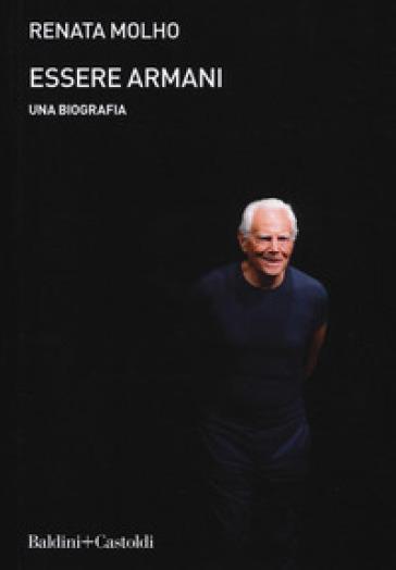 Essere Armani. Una biografia - Renata Molho |