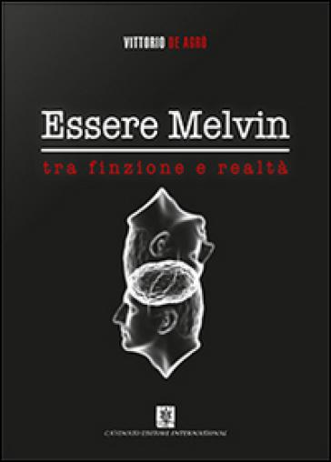 Essere Melvin tra finzione e realtà - Vittorio De Agrò |