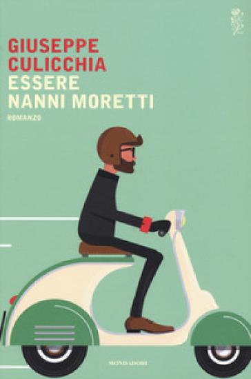 Essere Nanni Moretti - Giuseppe Culicchia |