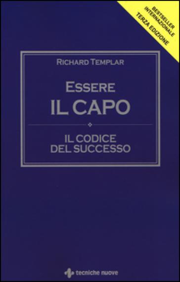 Essere il capo. Il codice del successo - Richard Templar |
