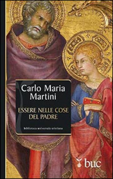 Essere nelle cose del Padre. Il dono della vocazione - Carlo Maria Martini |