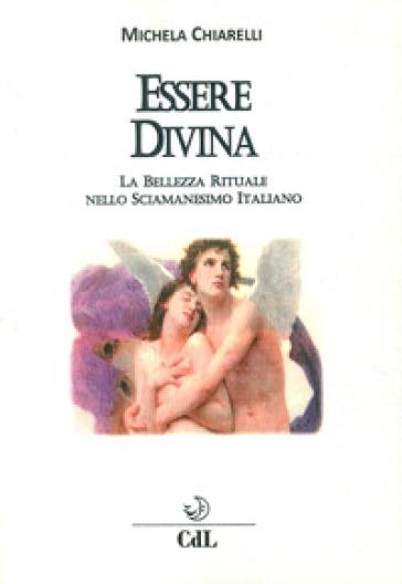 Essere divina. La bellezza rituale nello sciamanesimo italiano - Michela Chiarelli | Thecosgala.com