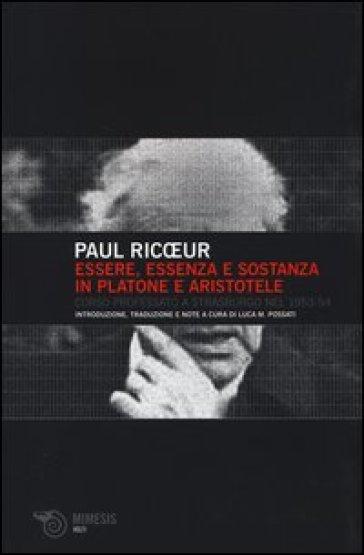 Essere, essenza e sostanza in Platone e Aristotele. Corso professato a Strasburgo nel 1953-54 - Paul Ricoeur |