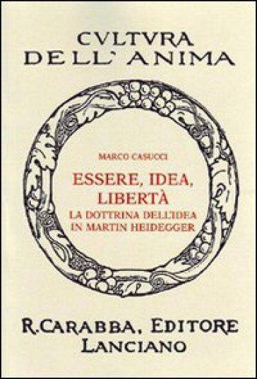 Essere idea libertà. La dottrina dell'idea in Martin Heidegger - Marco Casucci |
