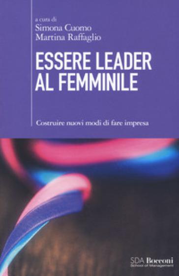 Essere leader al femminile. Costruire nuovi modi di fare impresa - S. Cuomo pdf epub
