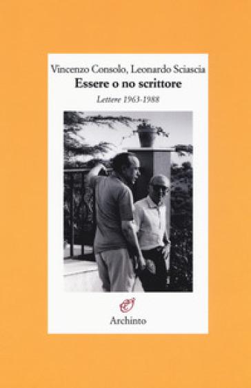 Essere o no scrittore. Lettere 1963-1988 - Vincenzo Consolo | Thecosgala.com