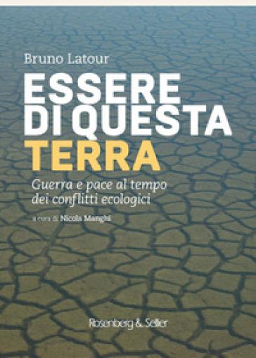 Essere di questa terra. Guerra e pace al tempo dei conflitti ecologici - Bruno Latour | Thecosgala.com
