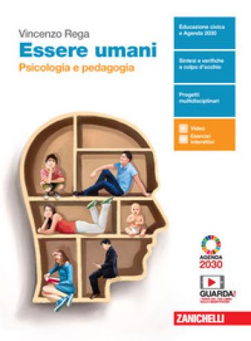 Essere umani. Psicologia e Pedagogia. Per il biennio delle Scuole superiori. Con e-book. Con espansione online - Vincenzo Rega  