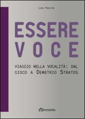Essere voce. Viaggio nella vocalità: dal gioco a Demetrio Stratos - Luca Pessina  