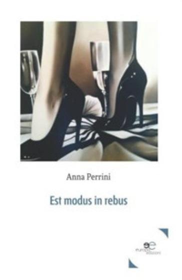 Est modus in rebus - Anna Perrini |