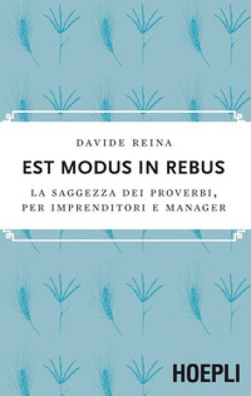 Est modus in rebus. La saggezza dei proverbi, per imprenditori e manager - Davide Reina |
