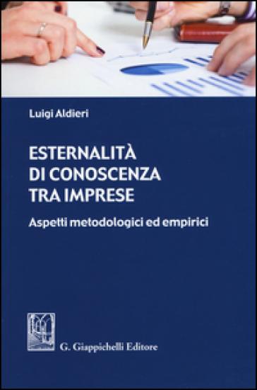 Esternalità di conoscenza tra imprese. Aspetti metodologici ed empirici - Luigi Aldieri   Rochesterscifianimecon.com