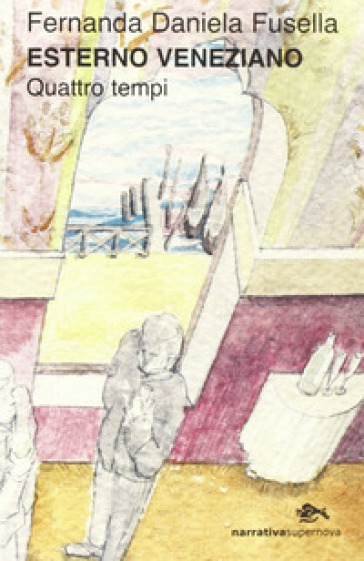 Esterno veneziano. Quattro tempi - Daniela Fusella |