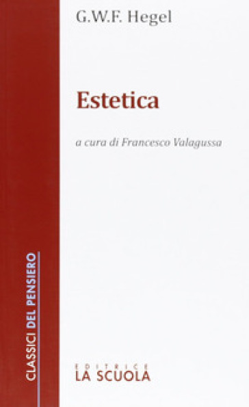 Estetica - Georg Wilhelm Friedrich Hegel |