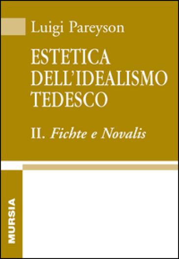 Estetica dell'idealismo tedesco. 2.Fichte e Novalis - Luigi Pareyson |
