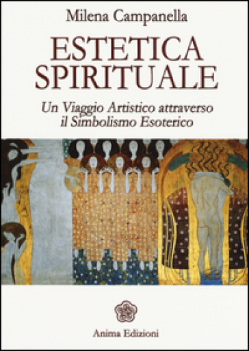 Estetica spirituale. Un viaggio artistico attraverso il simbolismo esoterico - Milena Campanella   Rochesterscifianimecon.com