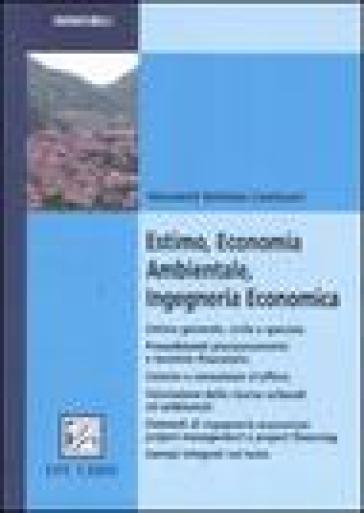 Estimo, economia ambientale, ingegneria economica - Giovanni B. Cantisani |