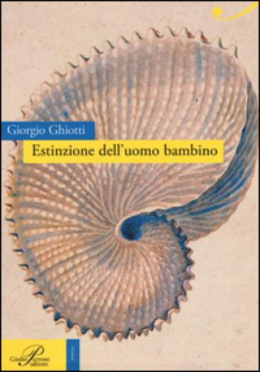 Estinzione dell'uomo bambino - Giorgio Ghiotti  