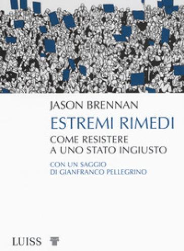 Estremi rimedi. Come resistere a uno stato ingiusto - Jason Brennan | Jonathanterrington.com