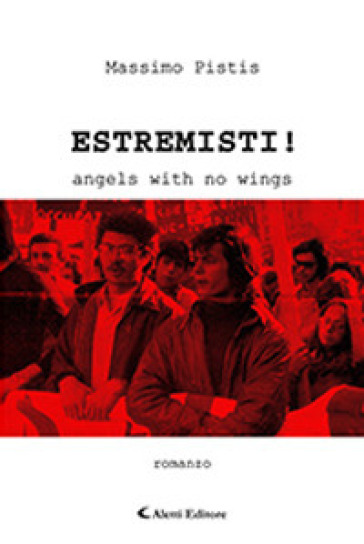 Estremisti! Angels with no wings - Massimo Pistis |