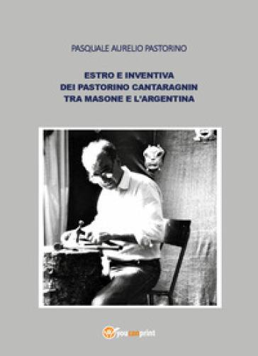 Estro e inventiva dei Pastorino Cantaragnin tra Masone e l'Argentina - Pasquale Aurelio Pastorino  