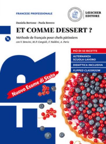 Et comme dessert? Méthode de français pour chefs patissiers. Per gli Ist. professionali. Con e-book. Con espansione online. Con CD-Audio - Vera Bencini  