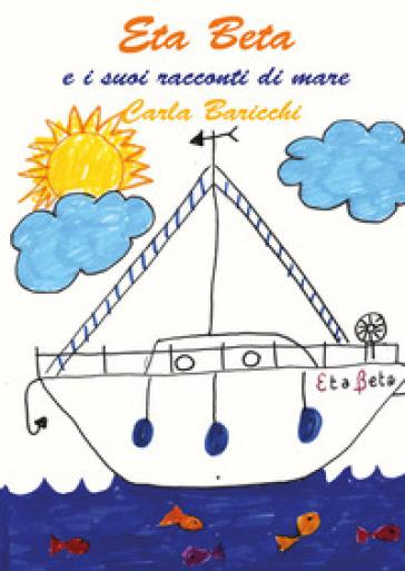 Eta Beta e i suoi racconti di mare - Carla Baricchi | Rochesterscifianimecon.com