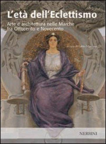 Età dell'eclettismo. Arte e architettura nelle Marche tra Ottocento e Novecento (L') - F. Mariano |